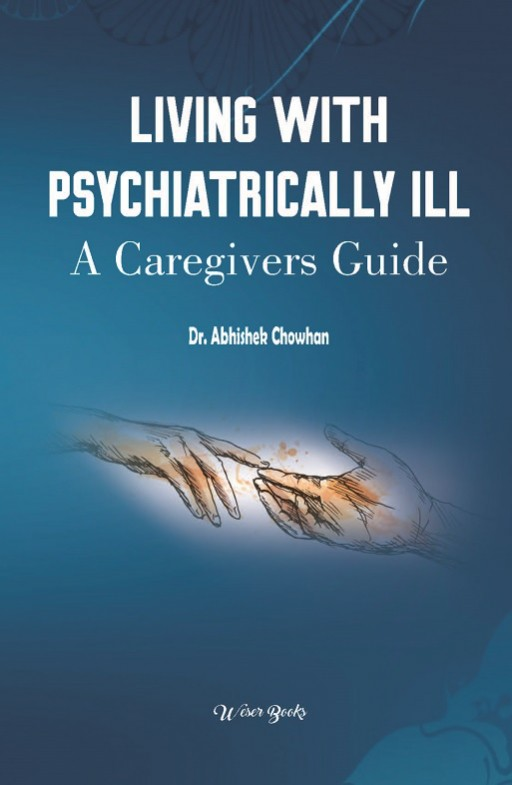 Living with Psychiatrically Ill: A Caregivers Guide