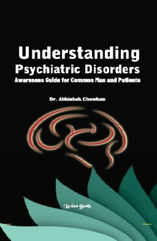 Understanding Psychiatric Disorders Awareness Guide for Common Man and Patients
