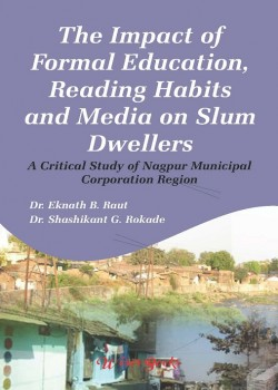 The Impact of Formal Education, Reading Habits and Media on Slum Dwellers: A Critical Study of Nagpur Municipal Corporation Region