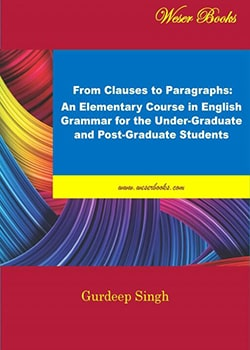 From Clauses to Paragraphs: An Elementary Course in English Grammar for the Under-Graduate and Post - Graduate Students